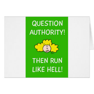 Question authority, then run like hell! card