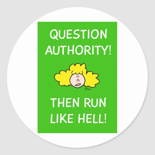 Question authority, then run like hell! classic round sticker