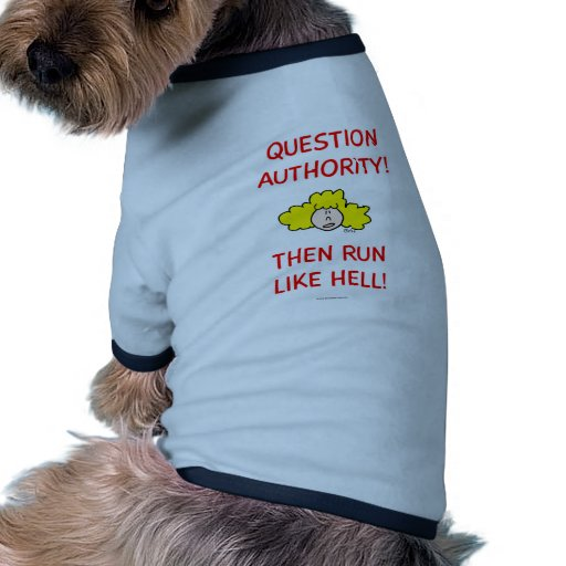 Question authority, then run like hell! doggie tee shirt