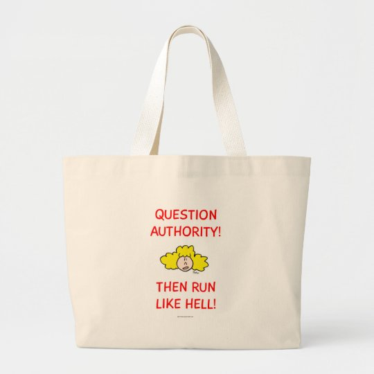 Question authority, then run like hell! large tote bag