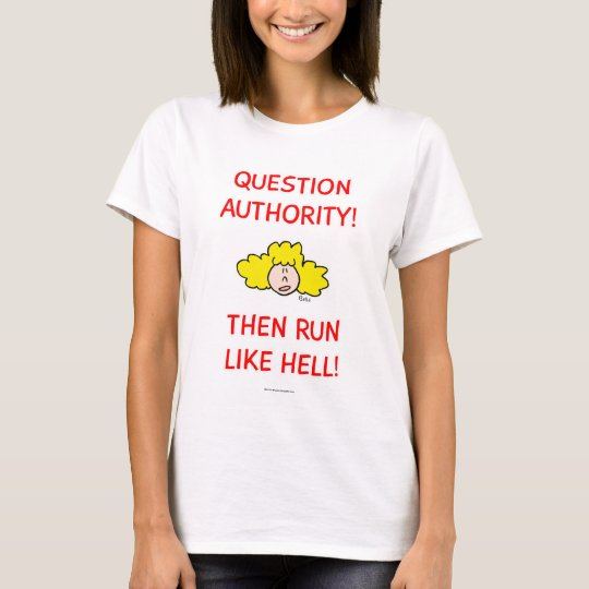 Question authority, then run like hell! T-Shirt