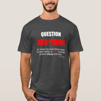 QUESTION EVERYTHING 001b (FRONT ONLY) T-Shirt