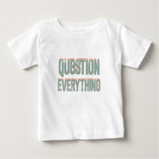Question Everything Baby T-Shirt