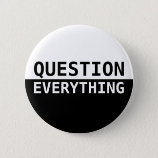 Question Everything Pinback Button