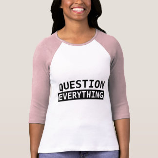 Question Everything Shirts