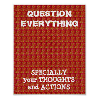 QUESTION Everything, specially THOUGHTS n ACTIONS Poster