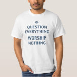 Question Everything T Shirts