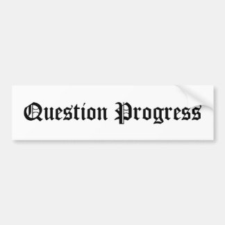 Question Progress Bumper Sticker