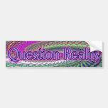 question reality bumpersticker bumper sticker