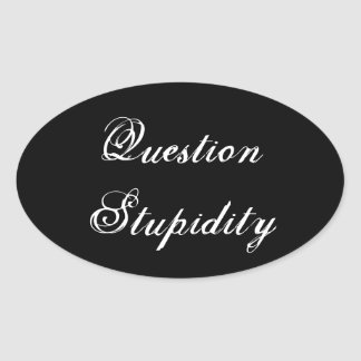 Question Stupidity Sarcastic Custom Stickers