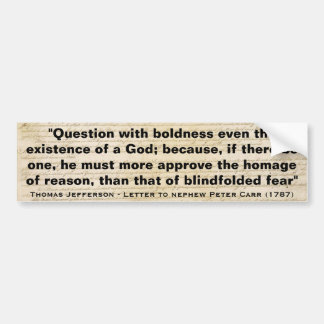Question with Boldness even the Existence of a God Car Bumper Sticker