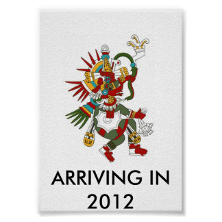 quetzalcoatl ARRIVING IN 2012 Posters