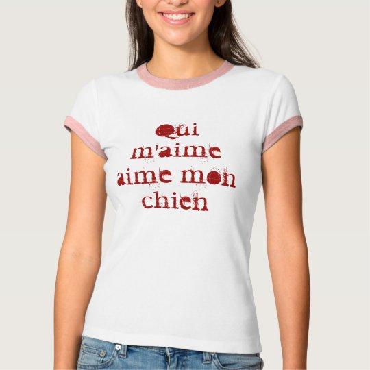 Qui m'aime aime mon chien T-Shirt
