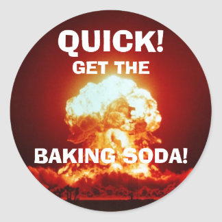 Quick, get the BAKING SODA! Classic Round Sticker