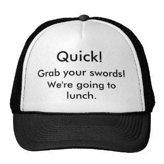 Quick!, Grab your swords!, We're going to lunch. Trucker Hat