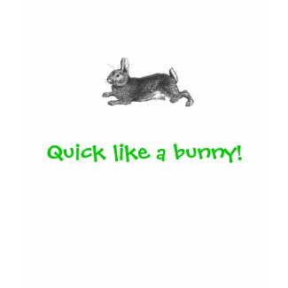 Quick like a bunny! shirt