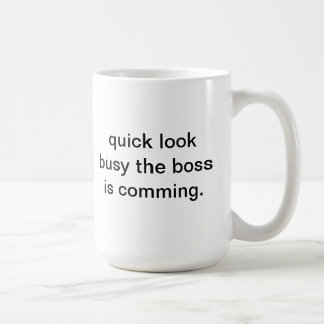 quick look busy the boss is comming basic white mug