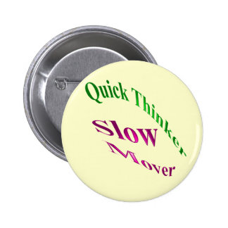 Quick Thinker Slow Mover Pinback Button
