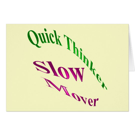 Quick Thinker Slow Mover Card