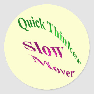 Quick Thinker Slow Mover Classic Round Sticker