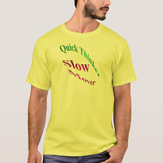 Quick Thinker Slow Mover T-Shirt