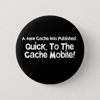 Quick, to the Cache Mobile! Pinback Button