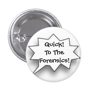 Quick! To The Forensics! Button