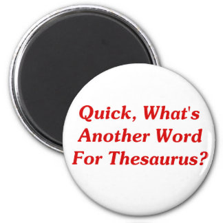 Quick, What's Another Word For Thesaurus? 2 Inch Round Magnet