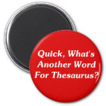 Quick, What's Another Word For Thesaurus? Fridge Magnet