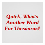 Quick, What's Another Word For Thesaurus? Posters