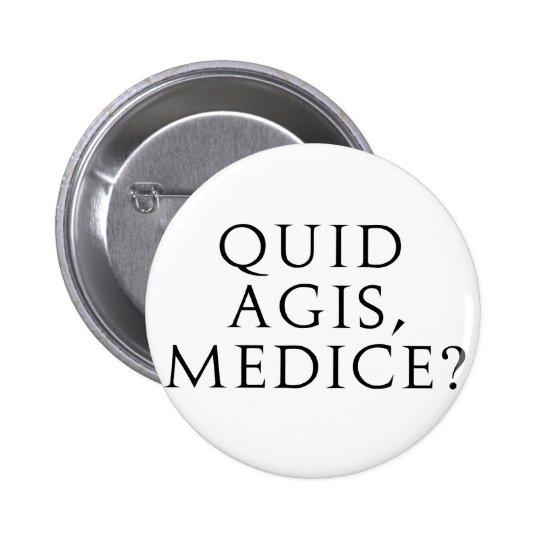 Quid Agis, Medice? Pinback Button