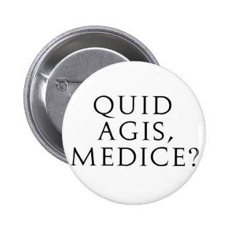 Quid Agis, Medice? Pinback Buttons