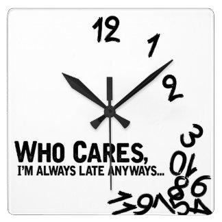 Quién cuida, soy siempre atrasado de todos modos… reloj cuadrado