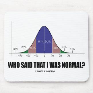 ¿Quién dijo que era normal Humor de la curva de Alfombrillas De Raton