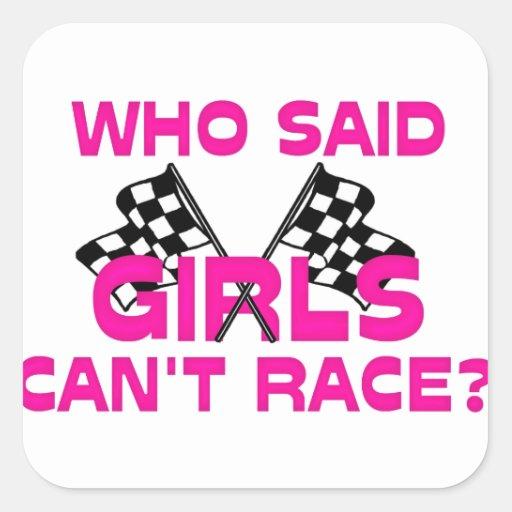 ¿Quién dijo que los chicas no pueden competir con? Pegatina Cuadrada