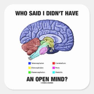 ¿Quién dijo que no tenía una mente abierta? (Humor Pegatinas Cuadradas
