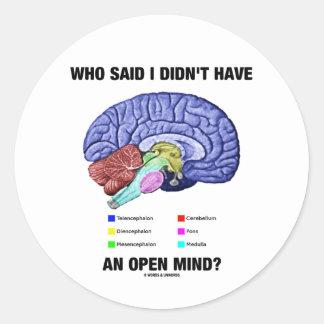 ¿Quién dijo que no tenía una mente abierta? (Humor Pegatina Redonda