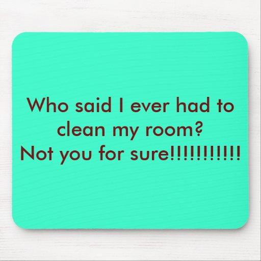 ¿Quién dijo que tuve que nunca limpio mi sitio? No Tapete De Ratón
