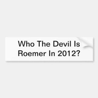 Quién el diablo es Roemer en 2012 Pegatina Para Auto