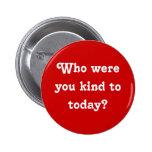 """¿""""Quién eran usted bueno con hoy? """"Botón Pins"""