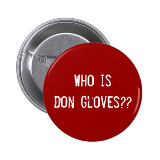 ¿Quién es guantes de Don?? Pin Redondo De 2 Pulgadas