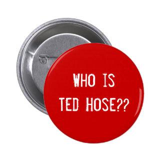 ¿Quién es manguera de Ted?? Pin Redondo De 2 Pulgadas