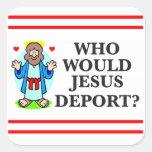 ¿Quién Jesús deportaría? Pegatinas Calcomanía Cuadrada Personalizada