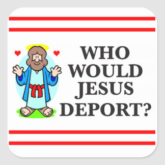¿Quién Jesús deportaría? Pegatinas Pegatina Cuadrada