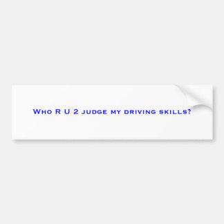 ¿Quién juez de R U 2 mis habilidades de conducción Pegatina De Parachoque
