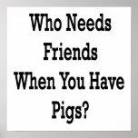 Quién necesita a amigos cuando usted tiene cerdos impresiones