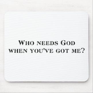¿Quién necesita a dios cuando usted me tiene? Alfombrillas De Ratón