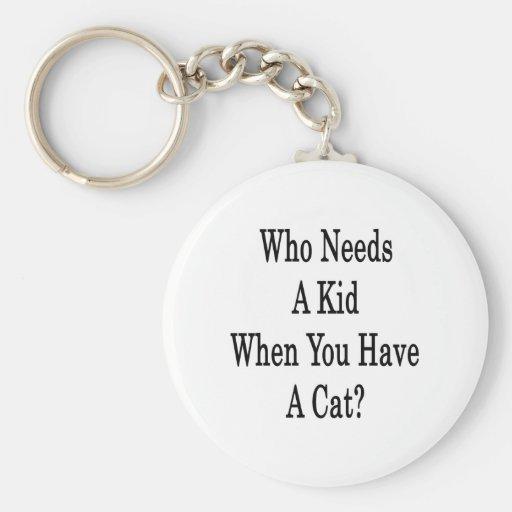 Quién necesita a un niño cuando usted tiene un gat llaveros personalizados