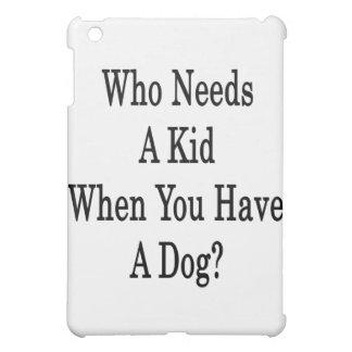 Quién necesita a un niño cuando usted tiene un per