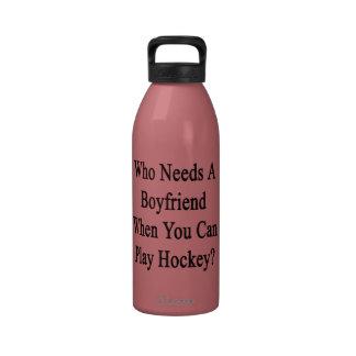 ¿Quién necesita a un novio cuando usted sabe jugar Botella De Agua Reutilizable